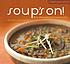 Soup's on! : soul-satisfying recipes from your favorite cookbook authors and chefs