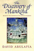 The discovery of mankind : Atlantic encounters in the age of Columbus