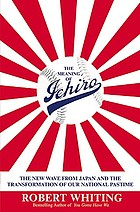 The meaning of Ichiro : the new wave from Japan and the transformation of our national pastime