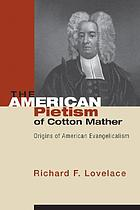 The American pietism of Cotton Mather : origins of American evangelicalism
