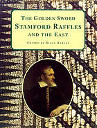 The Golden sword : Stamford Raffles and the East