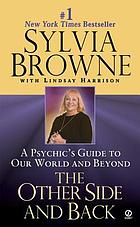 The other side and back : a psychic's guide to our world and beyond