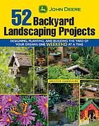 John Deere 52 backyard landscaping projects : designing, planting, and building the yard of your dreams one weekend at a time