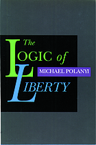 The logic of liberty; reflections and rejoinders