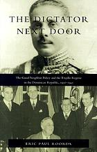 The dictator next door : the good neighbor policy and the Trujillo regime in the Dominican Republic, 1930-1945
