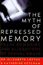 The myth of repressed memory : false memories and allegations of sexual abuse