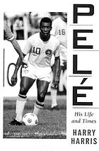 Pelé : his life and times