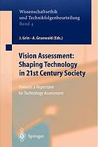 Vision assessment : shaping technology in 21st century society towards a repertoire for technology assessment