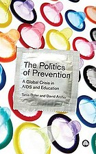 The politics of prevention : a global crisis in AIDS and education