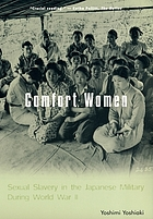 Comfort women : sexual slavery in the Japanese military during World War II
