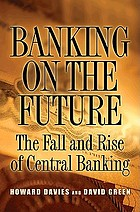 Banking on the future : the fall and rise of central banking