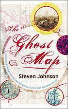 The ghost map : a street, an epidemic and the two men who battle to save Victorian London