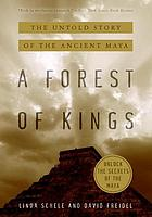 A forest of kings : the untold story of the ancient Maya