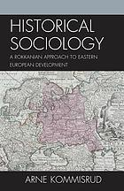 Historical Sociology and Eastern European Development : a Rokkanian Approach