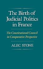 The birth of judicial politics in France : the Constitutional Council in comparative perspective