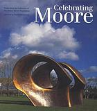 Celebrating Moore : works from the collection of the Henry Moore Foundation