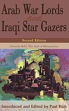 "Arab war lords and Iraqi star gazers : Gertrude Bell's ""The Arab of Mesopotamia"""