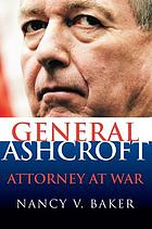 General Ashcroft : attorney at war