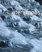 New waterscapes : planning, building and designing with water