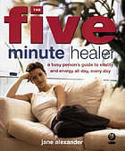 The five minute healer : a busy person's guide to vitality and energy all day, every day