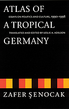 Atlas of a tropical Germany : essays on politics and culture, 1990-1998