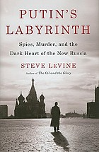 Putin's labyrinth : spies, murder, and the dark heart of the new Russia