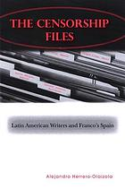 The censorship files : Latin American writers and Franco's Spain