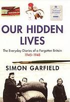 Our hidden lives : the everyday diaries of a forgotten Britain, 1945-1948
