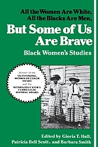 All the women are White, all the Blacks are men, but some of us are brave : Black women's studies But some of us are brave : black women's studies