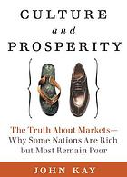 Culture and prosperity : the truth about markets : why some nations are rich but most remain poor