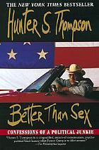 Better than sex : confessions of a political junkie