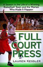 Full court press : a season in the life of a winning basketball team and the women who made it happen