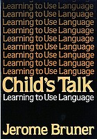 Child's talk : learning to use language