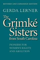 The Grimké sisters from South Carolina; pioneers for woman's rights and abolition