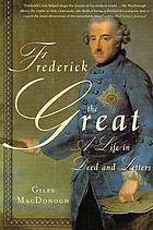 Frederick the Great : a life in deed and letters