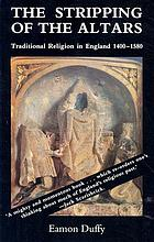 The stripping of the altars : traditional religion in England, c.1400-c.1580