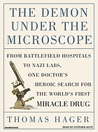 The demon under the microscope : [from battlefield hospitals to Nazi labs, one doctor's heroic search for the world's first miracle drug]