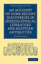 An account of some recent discoveries in hieroglyphical literature and Egyptian antiquities. Including the author's original alphabet, as extended by Mr. Champollion, with a translation of five unpublished Greek and Egyptian manuscripts
