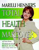 Marilu Henner's total health makeover : 10 steps to your B.E.S.T.* body (balance, energy, stamina, toxin-free)
