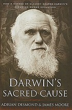 Darwin's sacred cause : how a hatred of slavery shaped Darwin's views on human evolution