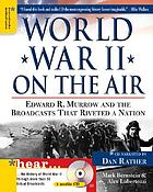 World War II on the air : Edward R. Murrow and the broadcasts that riveted a nation