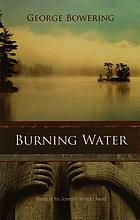 Burning water : a novel