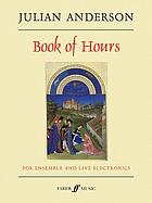 Book of hours : in two parts : for ensemble and live electronics, 2002-04