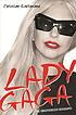 Lady Gaga : the unauthorized biography