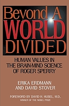 Beyond a world divided : human values in the brain-mind science of Roger Sperry