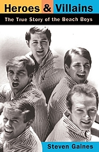Heroes and villains : the true story of the Beach Boys