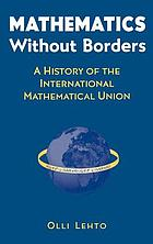 Mathematics without borders : a history of the International Mathematical Union
