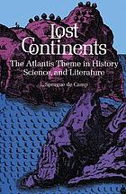 Lost continents; the Atlantis theme in history, science, and literature