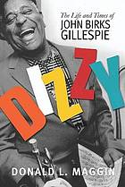 Dizzy : the life and times of John Birks Gillespie