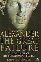Alexander the great failure : the collapse of the Macedonian Empire